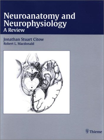 Neuroanatomy and Neurophysiology: A Review: Citow, Jonathan Stuart [Editor]; Macdonald, R. Loch [...