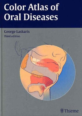 Color Atlas of Oral Diseases, 3rd, Revised and Expanded Edition: Laskaris, George