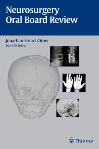 9781588901620: Neurosurgery Oral Board Review / Jonathan Stuart Citow ; Coauthor and Illustrator, Lydia M. Johns.