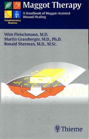 9781588902320: Maggot Therapy: A Handbook of Maggot-Assisted Wound Healing