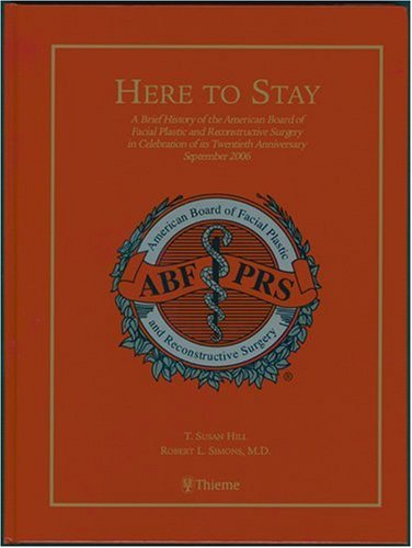 9781588905536: Here to Stay: A Brief History of the American Board of Facial Plastic and Reconstructive Surgery in Celebration of Its Twentieth Anniversary, September 2006