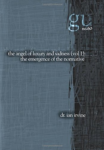 The Angel of Luxury and Sadness (Vol. 1): The Emergence of the Normative Ennui Cycle: Irvine, Ian