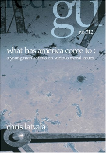 9781588983121: What Has America Come To: A Young Man's Views on Various Moral Issues