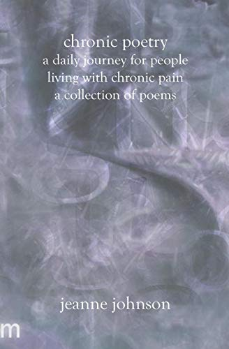 9781588987259: Chronic Poetry: A Daily Journey For People Living With Chronic Pain A Collection Of Poems
