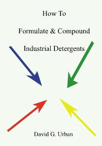 How to Formulate amp; Compound Industrial Detergents: Urban, David G.