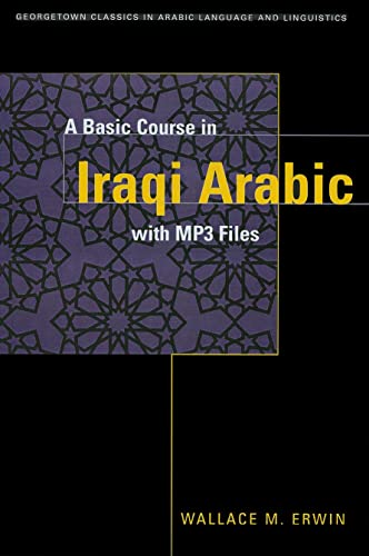 9781589010116: A BASIC COURSE IN IRAQI ARABIC with MP3 Audio Files (Georgetown Classics in Arabic Language and Linguistics) (Arabic Edition)