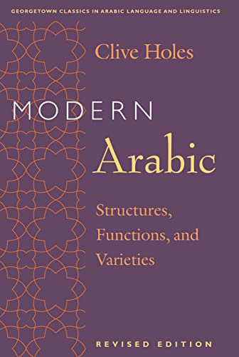 Modern Arabic: Structures, Functions, and Varieties (Georgetown: Clive, Holes