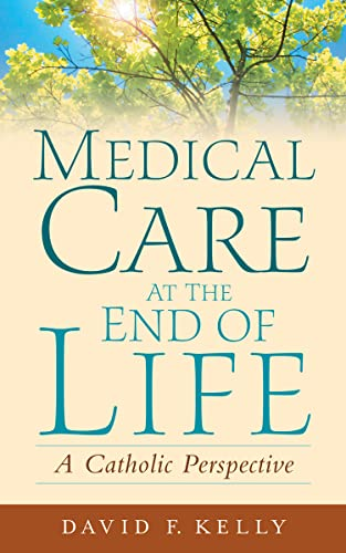 9781589011120: Medical Care at the End of Life: A Catholic Perspective