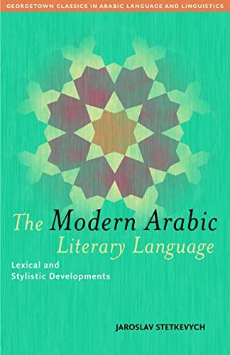 9781589011175: The Modern Arabic Literary Language: Lexical and Stylistic Developments (Georgetown Classics in Arabic Languages and Linguistics)