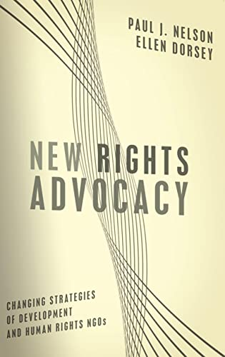 9781589012042: New Rights Advocacy: Changing Strategies of Development and Human Rights NGOs (Advancing Human Rights)