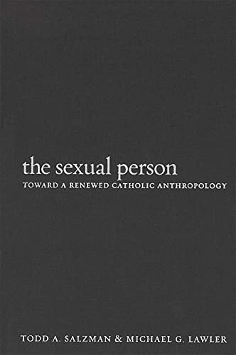 The Sexual Person: Toward a Renewed Catholic Anthropology: Salzman, Todd A. and Michael G. Lawler