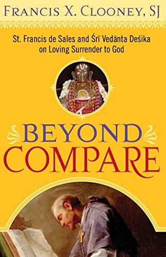 9781589012110: Beyond Compare: St. Francis de Sales and Sri Vedanta Desika on Loving Surrender to God