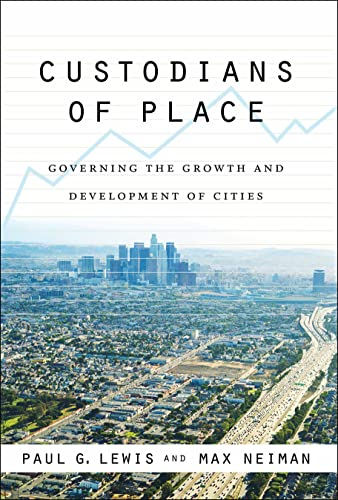 Custodians of Place: Governing the Growth and Development of Cities (American Government and Public Policy) (1589012569) by Paul G. Lewis