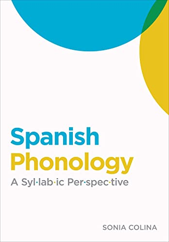 Spanish Phonology: A Syllabic Perspective (Georgetown Studies in Spanish Linguistics Series): ...
