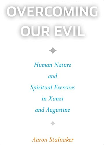 Overcoming Our Evil: Human Nature and Spiritual: Aaron Stalnaker
