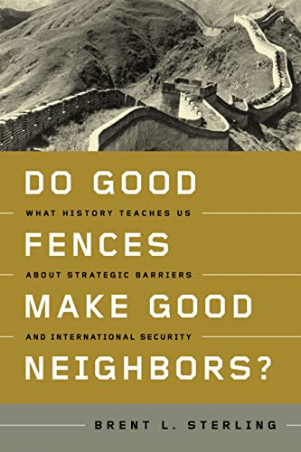 9781589015715: Do Good Fences Make Good Neighbors?: What History Teaches Us about Strategic Barriers and International Security