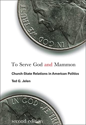 To Serve God and Mammon: Church-state Relations: Ted G. Jelen