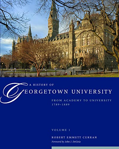 9781589016880: A History of Georgetown University, Vol. 1: From Academy to University, 1789-1889