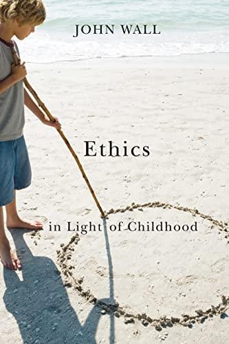 Ethics in Light of Childhood: Wall, John
