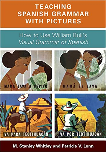 Teaching Spanish Grammar with Pictures: How to: M. Stanley Whitley,