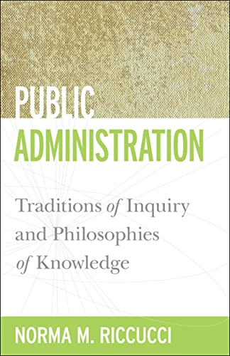 9781589017047: Public Administration: Traditions of Inquiry and Philosophies of Knowledge (Public Management and Change)