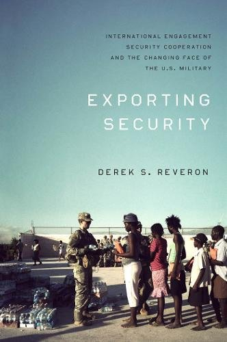 9781589017085: Exporting Security: International Engagement, Security Cooperation, and the Changing Face of the U.S. Military