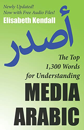 Top 1,300 Words for Understanding Media Arabic: Kendall, Elisabeth