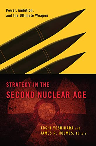 Strategy in the Second Nuclear Age: Power, Ambition, and the Ultimate Weapon: Andrew S. Erickson
