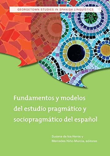9781589019362: Fundamentos y modelos del estudio pragmático y sociopragmático del español (Georgetown Studies in Spanish Linguistics) (Spanish Edition)