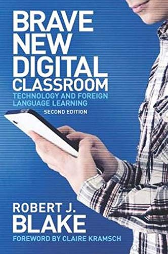 Brave New Digital Classroom: Technology and Foreign Language Learning: Blake, Robert J.