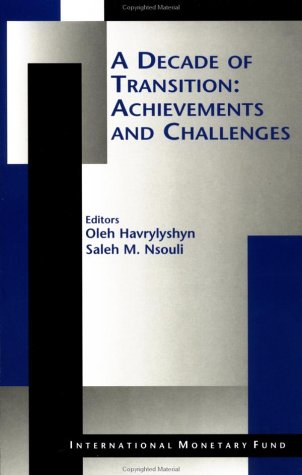 Decade of Transition: Achievements and Challenges: Oleh Havrylyshyn, Saleh M. Nsouli