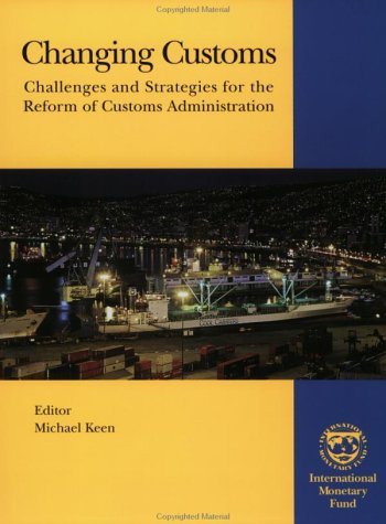 9781589062115: Changing Customs: Challenges and Strategies for the Reform of Customs Administration