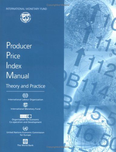 Producer Price Index Manual: Theory And Practice: International Monetary Fund. Statistics ...