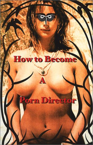 9781589090859: How to Become a Porn Director: Making Amateur Adult Films