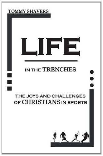 9781589092129: Life In The Trenches: The Joys and Challenges of Christians in Sports