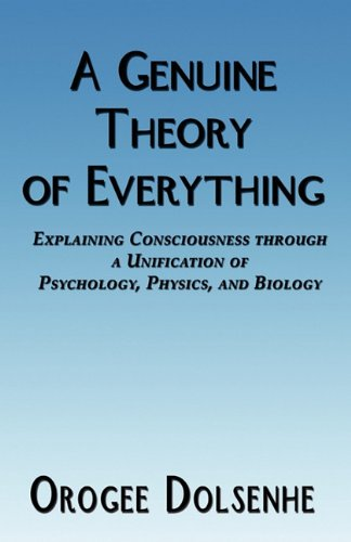 9781589092501: A Genuine Theory of Everything: Explaining Consciousness through a Unification of Psychology, Physics, and Biology