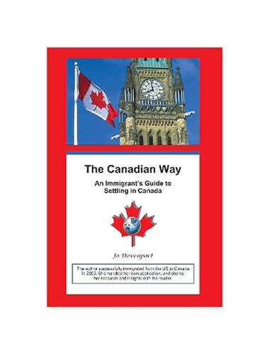 The Canadian Way: An Immigrant's Guide to Settling in Canada: Jo Davenport
