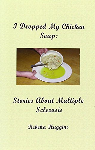 I Dropped My Chicken Soup: Stories About Multiple Sclerosis