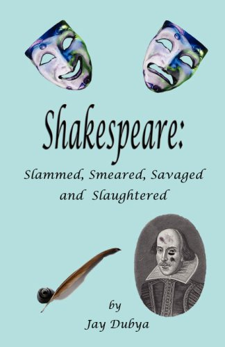 9781589094574: Shakespeare: Slammed, Smeared, Savaged and Slaughtered
