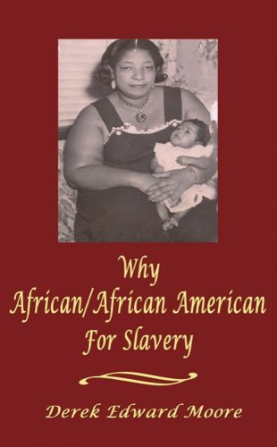 'Why African/African American for Slavery': Derek Edward Moore