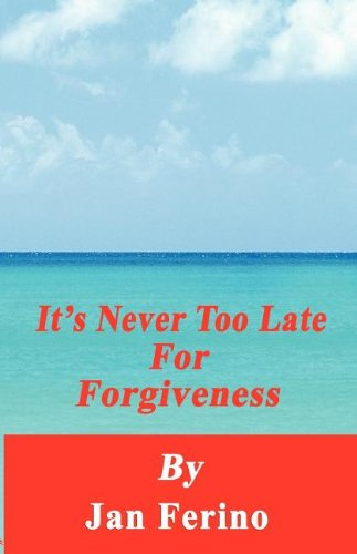Its Never Too Late for Forgiveness: Jan Ferino