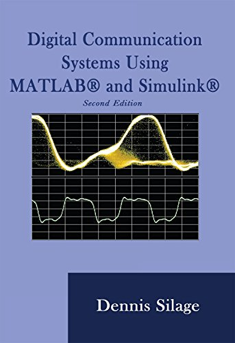 Digital Communication Systems using MATLAB and Simulink: Dennis Silage