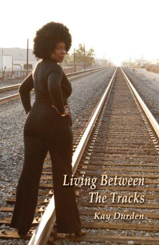 Living Between the Tracks: Kay Durden
