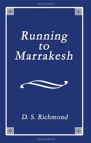 Running to Marrakesh: A Collection of Poems Including Memories of Dakota: D. S. Richmond