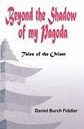 Beyond the Shadow of My Pagoda: Tales of the Orient: Fiddler, Daniel Burch