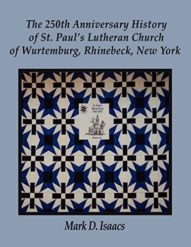 9781589099371: The 250th Anniversary History of St. Paul's Lutheran Church of Wurtemburg, Rhinebeck, New York