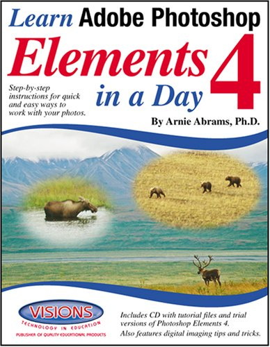 Learn Adobe Photoshop Elements in a Day 4: Ph.D. Dr Arnie Abrams