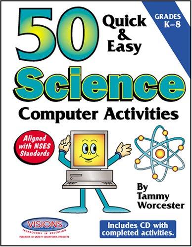 50 Quick & Easy Science Computer Activities: Tammy Worcester