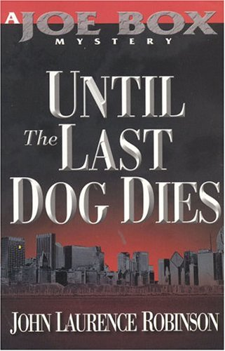 9781589190214: Until the Last Dog Dies (Joe Box Mystery Series, Book 1)