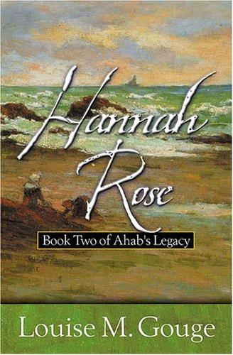 Hannah Rose (Ahab's Legacy): Louise M. Gouge